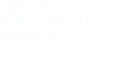 Played in well known clubs and parties